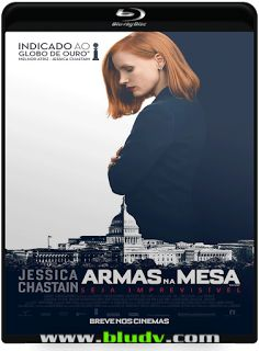 Armas na Mesa DR-SU (2017) 2H 12Min  Titulo Original: Miss Sloane  D 2017/04 - MN /10 (No Pin It)