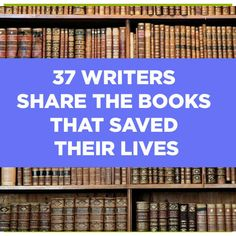 37 Writers Share The Books That Saved Their Lives