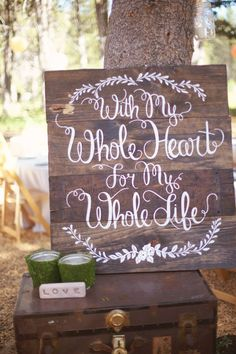 """""""With my whole heart for my whole life"""" photo by Emily Heizer http://ruffledblog.com/woodsy-sierra-nevada-wedding #signs #rustic #wedding"""