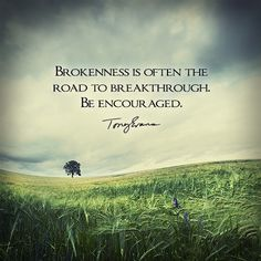 Brokenness is often the road to breakthrough. Be encouraged. - Tony Evans