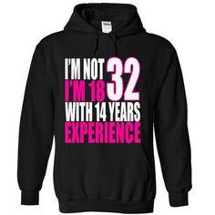 Im Not 32! Im 18 With 14 Years Experience! - Tshirt&Hoodie