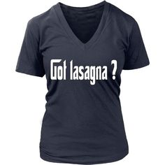 Italians Got Lasagna? T-shirt