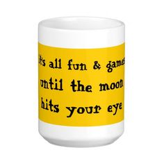 It's All Fun & Games Until The Moon Hits Your Eye Coffee Mug