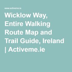Wicklow Way, Entire Walking Route Map and Trail Guide, Ireland | Activeme.ie