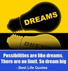 """""""Possibilities are like dreams. There are no limit. So, dream big."""" is an original business quote by Great Thoughts And Gentle Reminders."""