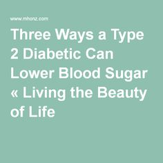 Three Ways a Type 2 Diabetic Can Lower Blood Sugar « Living the Beauty of Life