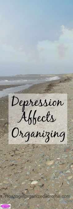 Depression | Mental health | Mind | Body | Why your depression affects organizing in your home. It is part of the complexity of the illness. It is going to take time to heal. FREE printable included!