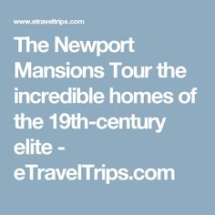 The Newport Mansions Tour the incredible homes of the 19th-century elite - eTravelTrips.com