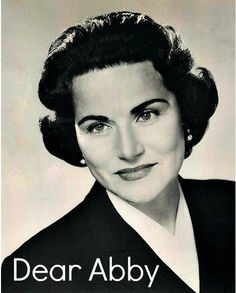 .I remember reading Dear Abby in the newspapers. always enjoyed seeing what she had to say.