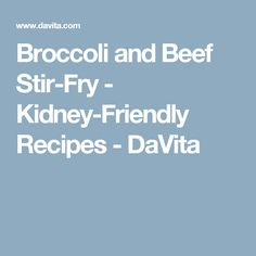 Broccoli and Beef Stir-Fry - Kidney-Friendly Recipes - DaVita