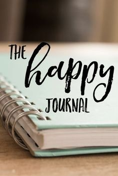 The Happy Journal - living an intentional life full of positivity and authenticity