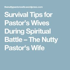 Survival Tips for Pastor's Wives During Spiritual Battle – The Nutty Pastor's Wife Pastors Wife, Scripture Art, Words Of Encouragement, Survival Tips, Battle, About Me Blog, Spirituality, Wisdom, 7 Months