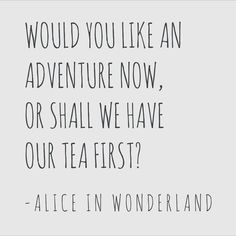 Alice In Wonderland Tea Quotes Photos. Posters, Prints and Wallpapers Alice In Wonderland Tea Quotes Now Quotes, Great Quotes, Quotes To Live By, Inspirational Quotes, Motivational, Alice Quotes, Disney Quotes, Girly Quotes, Romantic Quotes