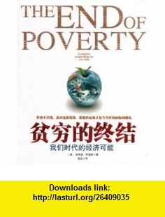 The End of Poverty Economic Possibilities for Our Time (Simplified Chinese) (9787208093768) Jeffrey Sachs, Shi Nan, Zou Guang , ISBN-10: 7208093768  , ISBN-13: 978-7208093768 ,  , tutorials , pdf , ebook , torrent , downloads , rapidshare , filesonic , hotfile , megaupload , fileserve
