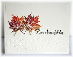 By Becky. Leaf stamp inked with a sponge dauber to apply a variety of colors: Cherry Cobbler, Cajun Craze, & More Mustard. Stamp from Hero Arts. Sentiment from A Muse. Dry embossed border from Sizzix.