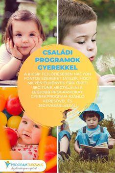 Családi programok gyerekkel A kicsik fejlődésében nagyon fontos szerepet játszik, hogy milyen élmények érik őket! Segítünk megtalálni a legjobb programokat. Gyerekprogram-ajánló keresővel és jegyvásárlással! #gyerek #gyermek #család Budapest