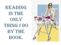 Reading is the only thing I do by the book.