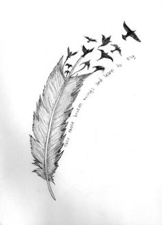 Take those broken wings and learn to fly! I love the quote, the feather, and the birds! This would make a cool tattoo!
