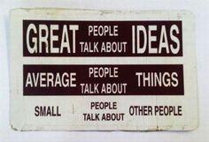 """Los grandes hablan de ideas... los promedio, de cosas... y los """"pequeños"""" hablan de los dos anteriores..."""