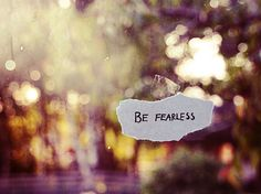 feel the fear and do it anyway...