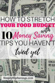 Stretch Your Food Budget with 10 Money Saving Tips You Haven't Tried Yet