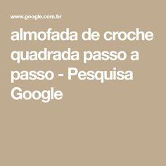 almofada de croche quadrada passo a passo - Pesquisa Google