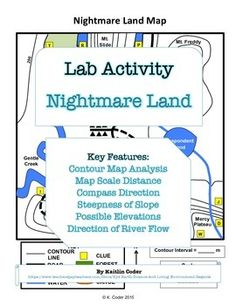 Lab - Nightmare Land. This activity is one of my students favorites! I usually use this as a mid-unit review of contour lines. Topics addressed in this are contour interval, steep slopes, gentle slopes, compass direction, highest possible elevations, measuring distance using a map scale, and the direction of river flow.