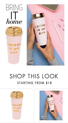 """Bring It Home: Coffee Is My BFF Mug"" by polyvore-editorial ❤ liked on Polyvore featuring interior, interiors, interior design, home, home decor, interior decorating, ban.do and bringithome"
