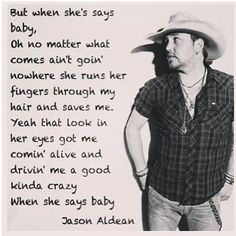 Jason Aldean - When She Says Baby.one of my absolute favorite songs! Country Music Quotes, Country Music Lyrics, Country Songs, Country Girls, Country Life, Kickin Country, Country Man, Country Living, I Need U