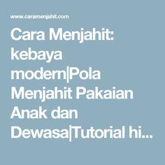 Cara Menjahit: kebaya modern Pola Menjahit Pakaian Anak dan Dewasa Tutorial hijab modern: Membuat Pola Dasar Kebaya Kartini