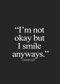 "~Sad and Scary Quotes and Short Stories~ ""I'm Not Okay But I Smile Anyways."""