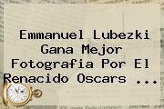 http://tecnoautos.com/wp-content/uploads/imagenes/tendencias/thumbs/emmanuel-lubezki-gana-mejor-fotografia-por-el-renacido-oscars.jpg Emmanuel Lubezki. Emmanuel Lubezki gana mejor fotografia por El Renacido Oscars ..., Enlaces, Imágenes, Videos y Tweets - http://tecnoautos.com/actualidad/emmanuel-lubezki-emmanuel-lubezki-gana-mejor-fotografia-por-el-renacido-oscars/