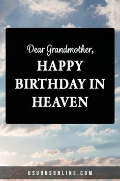 Happy heavenly birthday wishes for your grandma/grandmother/nana. Happy Birthday In Heaven