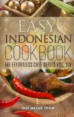 Cute Easy Indonesian Cookbook The Effortless Chef Series Volume