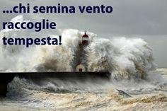 """""""Chi semina vento raccoglie tempesta"""" www.amareilmare.it/un-mare-di-proverbi/proverbi-massime-e-detti-popolari-mare-pagina3.html ##proverbi  ##prover... - Amare il Mare - Google+"""