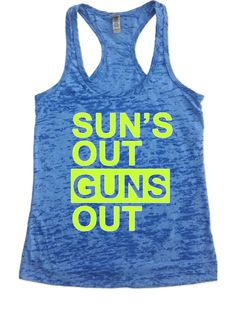 Sun's Out Guns Out Burnout Tank Top by FunnyWorkoutShirts33