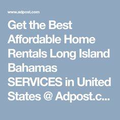 Get the Best Affordable Home Rentals Long Island Bahamas SERVICES in United States @ Adpost.com Classifieds > USA > #25844 Get the Best Affordable Home Rentals Long Island Bahamas SERVICES in United States,free,classified ad,classified ads