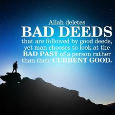 Don't look to someone's bad past. Look at their good present.   #Islam #Faith #SecondChances