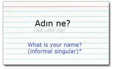 "Flash card series for learning #Turkish. ""What is your name?"" when directing this question to peers, or others in a casual setting."