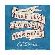 Only love can break your heart / Ed Tarkington.
