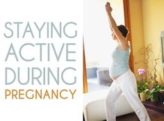 Staying Active During Pregnancy; good reminders