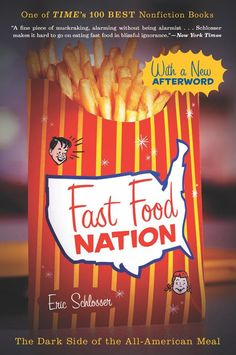 Fast Food Nation: The Dark Side of the All-American Meal  by Eric Schlosser ($11.93) http://www.amazon.com/Fast-Food-Nation-The-Dark-Side-of-the-All-American-Meal/dp/B003G83UI2%3FSubscriptionId%3D%26tag%3Dhpb4-20%26linkCode%3Dxm2%26camp%3D1789%26creative%3D390957%26creativeASIN%3DB003G83UI2&rpid=ds1391711549/Fast_Food_Nation_The_Dark_Side_of_the_All_American_Meal