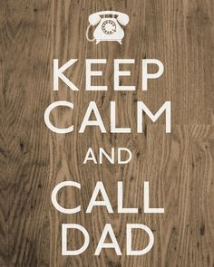 Keep Calm and Call Daddy :)