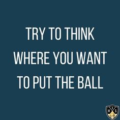 Try to think where you want to put the ball, and not where you don't want it to go. Swing Quotes, Golf Quotes, Golf Humor, Golf Ball