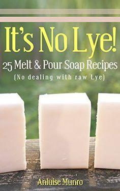 : 25 Melt & Pour Soap Recipes by Anluise Munro Lye Soap, Bath Soap, Diy Soap No Lye, Bath Salts, Soap Making Recipes, Homemade Soap Recipes, Homemade Cards, Piel Natural, Handmade Soaps