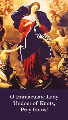 Mary Untier of Knots - Pray for us!