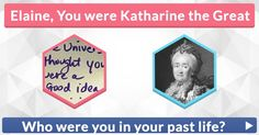 Who were you in your past life?