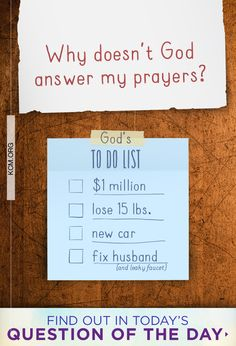Question of the Day: Why doesn't God answer my prayers? Read answer here: