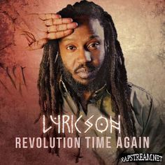 Lyricson – Revolution Time Again (2017)  Artist:  Lyricson    Album:  Revolution Time Again    Released:  2017    Style: Reggae   Format: MP3 320Kbps   Size: 100 Mb            Tracklist:  01 – Intro  02 – Revolution Time Again (feat. Vaughn Benjamin)  03 – Burning  04 – No Trust in Them (feat. Aaron Silk)  05 – Jah Never Failed I Yet  06 – Watcha Gonna Do  07 – Music  08 – Babylon Face (feat. Ilements)  09 – If We Try  10 – Interlude  11 – Tell Me Why (feat. Luciano, Takana Zion)  12..