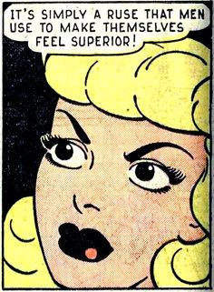 """Comic Girls Say.. """"It's simply a ruse that men use to make themselves feel superior!"""" #Vintage #Comic #Pop Art"""